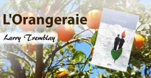 L'Orangeraie de Larry Tremblay