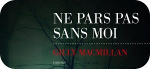 ne pars pas sans moi Gilly MacMillan